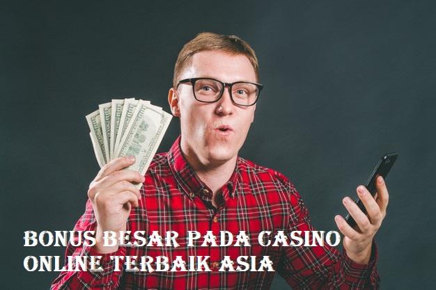 Bonus Besar Pada Casino Online Terbaik Asia