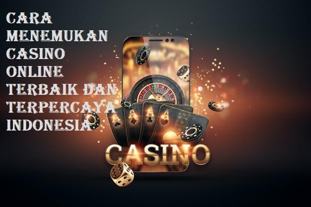 Cara Menemukan Casino Online Terbaik Dan Terpercaya Indonesia