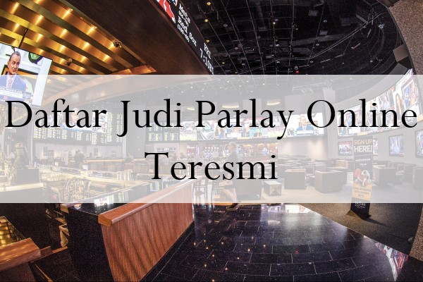 Daftar Judi Parlay Online Teresmi