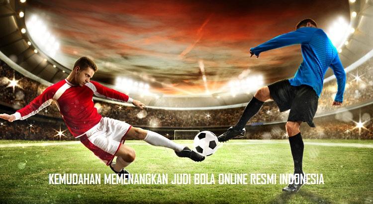 KEMUDAHAN MEMENANGKAN JUDI BOLA ONLINE RESMI INDONESIA