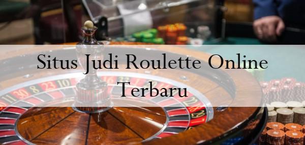 Situs Judi Roulette Online Terbaru