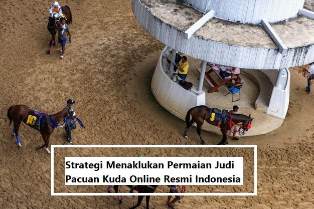 Strategi Menaklukan Permaian Judi Pacuan Kuda Online Resmi Indonesia