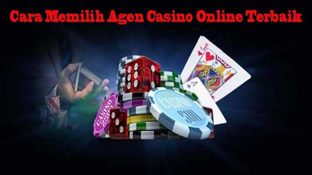 Cara Memilih Agen Casino Online Terbaik